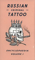 Russian Criminal Tattoo Encyclopaedia Volume 1